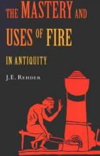 The Mastery and Uses of Fire in Antiquity