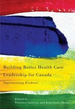 Building Better Health Care Leadership for Canada  Implementing Evidence