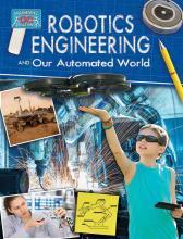 Robotics Engineering And Our Automated World Engineering In Action