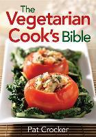 The Vegetarian Cook's Bible