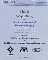 Electrical Performance of Electronic Packaging 1997: 6th Topical Meeting