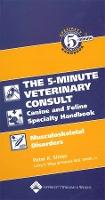 The The 5-minute Veterinary Consult Canine and Feline Specialty Handbook: The Five-Minute Veterinary Consult Canine and Feline Specialty Handbook Musculoskeletal Disorders