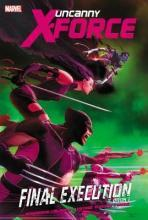 Uncanny X-Force: Final Execution Volume 6, book 1