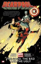 Deadpool: Good, the Bad and the Ugly (Marvel Now) Volume 3