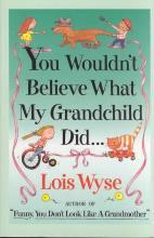 You Wouldn't Believe What My Grandchild Did--