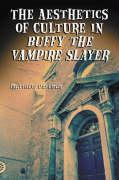 """The Aesthetics of Culture in """"""""Buffy the Vampire Slayer"""