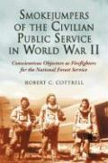 Smokejumpers of the Civilian Public Service in World War II  Conscientious Objectors as Firefighters for the National Forest Service