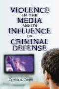 Violence in the Media and Its Influence on Criminal Defense