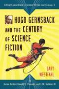 Hugo Gernsback and the Century of Science Fiction