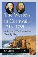 The Wesleys in Cornwall, 1743-1789  A Record of Their Activities Town  Town