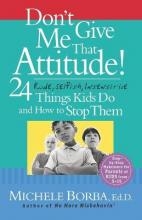 Don't Give Me That Attitude! 24 Rude, Selfish, Insensitive Things Kids Do and How to Stop Them