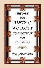 History of the Town of Wolcott, Connecticut, from 1731 to 1874, with an Account of the Centernary Meeting, September 10th and 11th, 1873; And with the