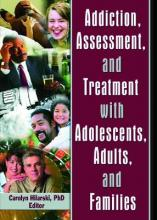 Addiction, Assessment and Treatment with Adolescents, Adults and Families