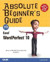 Absolute Beginner's Guide to Corel WordPerfect 10