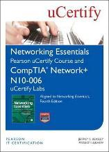 Networking Essentials, Fourth Edition Pearson uCertify Course and CompTIA Network+ N10-006 uCertify Labs