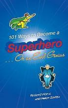101 Ways to Become a Superhero... or an Evil Genius