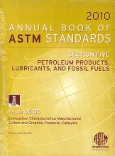 Annual Book of ASTM Standards 2010, Section Five: Petroleum products, lubrificants, and fossil fuels. Vol. 05.05. Combustion Characteristics; Manufactured Carbon and Graphite; Catalysts.