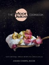 Moon Juice: Cook Cosmically for a Thriving Body, Beauty, and Consciousness