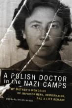 A Polish Doctor in the Nazi Camps
