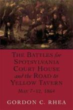 The Battles for Spotsylvania Court House and the Road to Yellow Tavern, May 7-12,1864