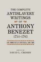 The Complete Antislavery Writings of Anthony Benezet, 1754-1783