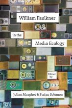 William Faulkner in the Media Ecology