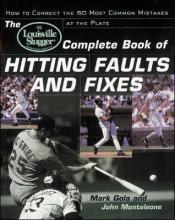 The Louisville Slugger (R) Complete Book of Hitting Faults and Fixes