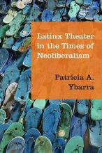 Latinx Theater in the Times of Neoliberalism