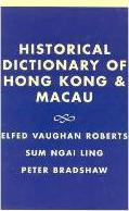 Historical Dictionary of Hong Kong and Macau