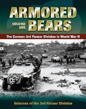 Armored Bears: The German 3rd Panzer Division in World War II Vol. 1