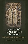 Augustine's Manichaean Dilemma: Conversion and Apostasy, 373-388 CE v. 1