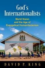 God's Internationalists  World Vision and the Age of Evangelical Humanitarianism