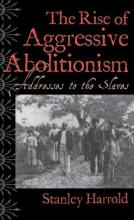 The Rise of Aggressive Abolitionism