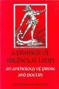 A Primer of Medieval Latin  An Anthology of Prose and Poetry