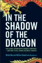 In the Shadow of the Dragon: The Global Expansion of Chinese Companies - and How It Will Change Business Forever
