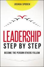 Leadership Step by Step: Be the Person Others Follow