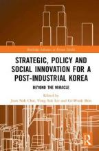 Strategic, Policy and Social Innovation for a Post-Industrial Korea