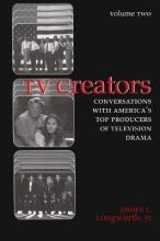 TV Creators: Conversations with America's Top Producers of Television Drama Vol 2