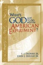 What's God Got to Do with the American Experiment? Essays on Religion and Politics