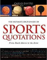 The Ultimate Dictionary of Sports Quotations  From Hank Aaron to the Zone