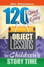 120 Quick and Easy Object Lessons for Children's Story Time