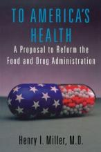 To America's Health  A Proposal to Reform the Food and Drug Administration