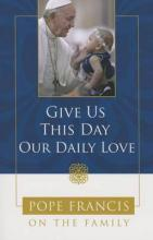 Give Us This Day, Our Daily Love