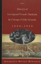History of Immigrant Female Students in Chicago Public Schools, 1900-1950