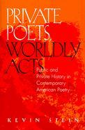 Private Poets, Worldly Acts
