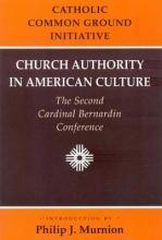 Catholic Common Ground Initiative: Church Authority in American Culture: The Second Cardinal Bernardin Conference
