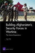 Building Afghanistan's Security Forces in Wartime