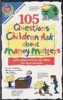 105 Questions Children Ask about Money Matters: with Answers from the Bible for Busy Parents