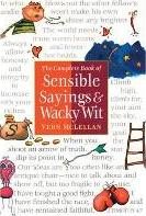 Complete Book of Sensible Sayings and Wacky Wit