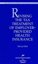 Revising the Tax Treatment of Employer-Provided Health Insurance
